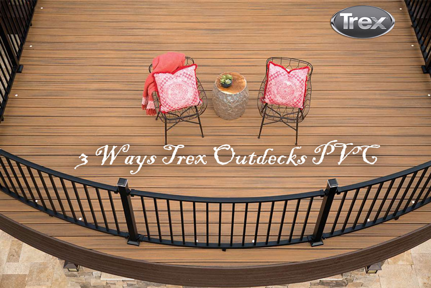 3 Ways Trex Outdecks PVC from Trex